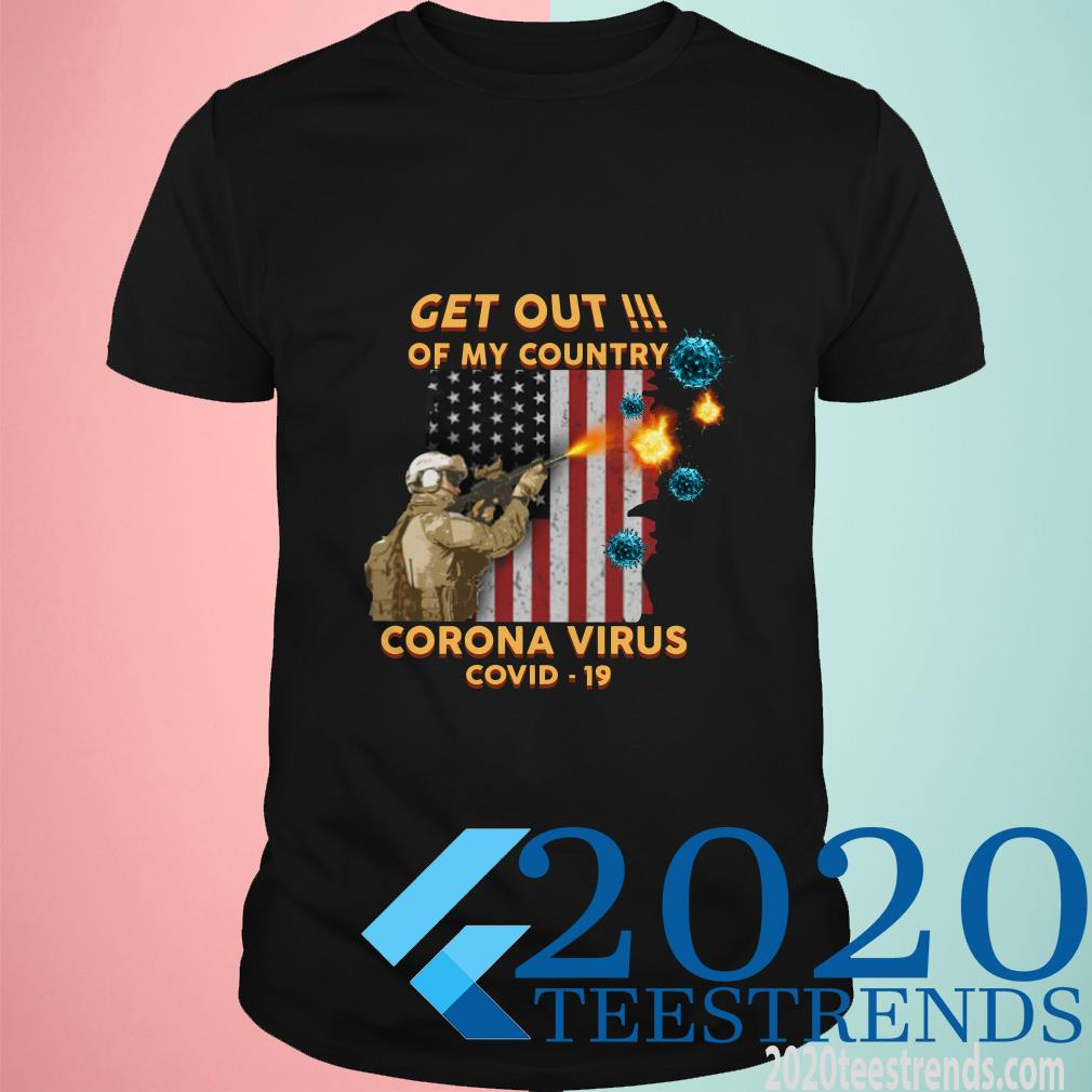 Get Out Of My Country Corona Virus Covid- 19 Shirt
