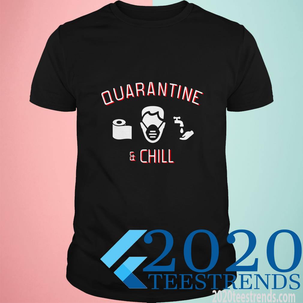 Quarantine & Chill Shirt