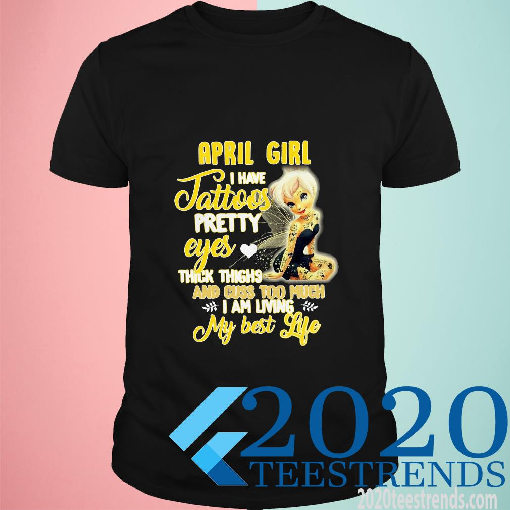 April Girl I Have Tattoos Pretty Eyes Thick Thighs And Cuss Too Much Shirt