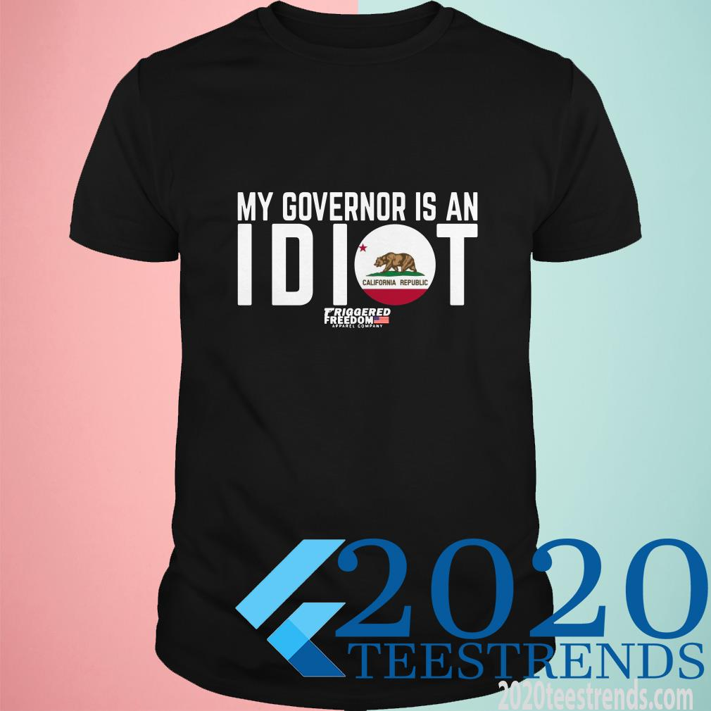 My Governor Is An Idiot California Shirt