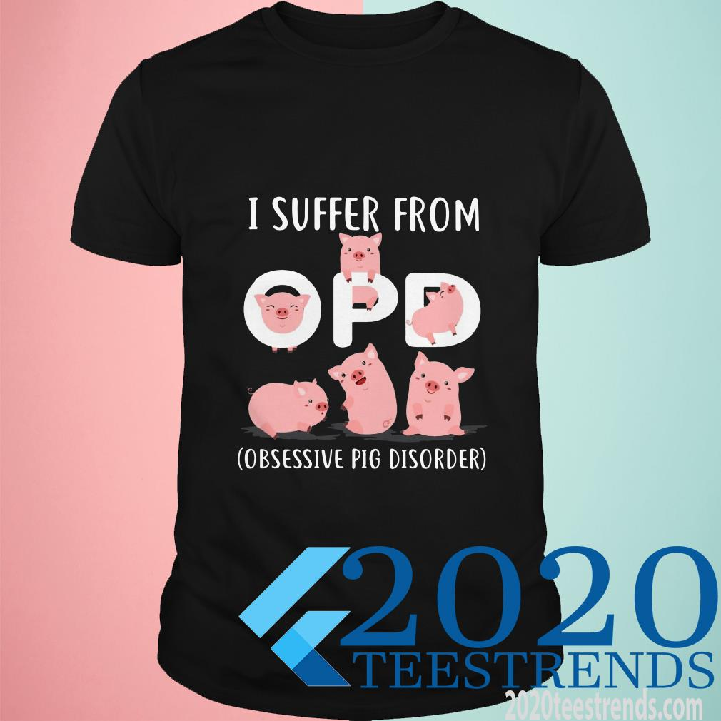 I Suffer From Opd Obsesive Pig Disorder Shirt
