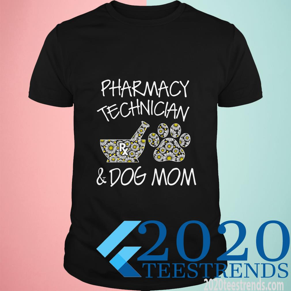 Pharmacy Technician And Dog Mom Daisy Flower Shirt