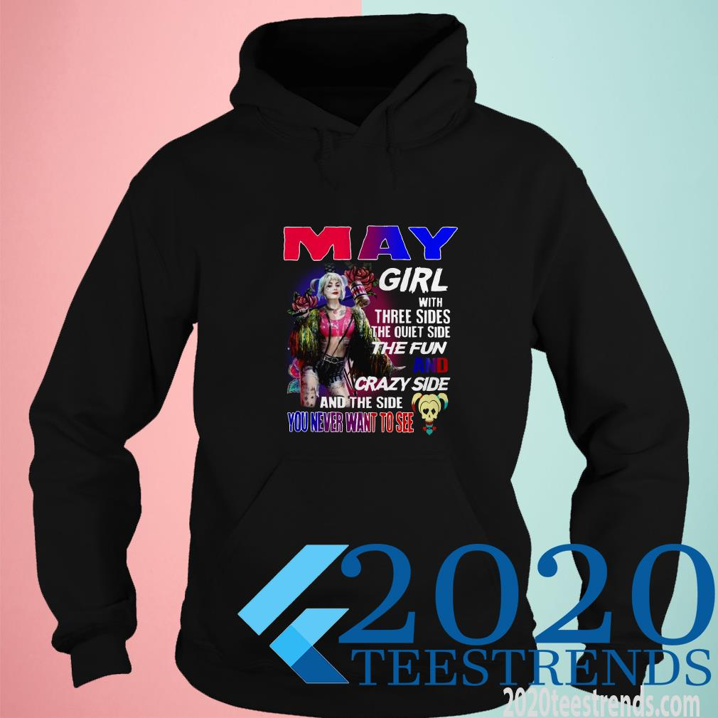 May Girl With Three Sides The Quiet Side The Fun And Crazy Side And The Side You Never Want To Hot Shirt