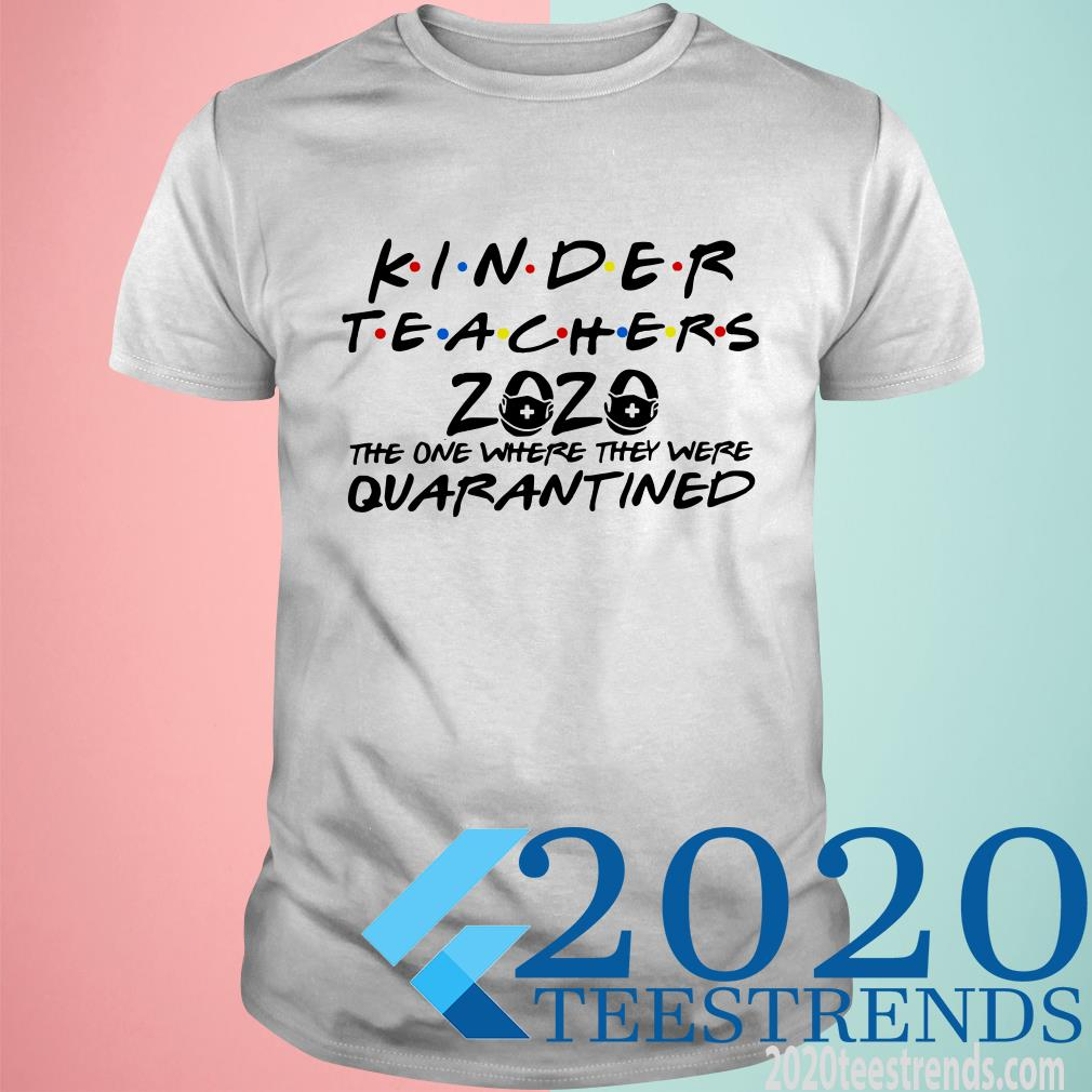 Kinder Teachers 2020 The One Where They Were Quarantined Shirt