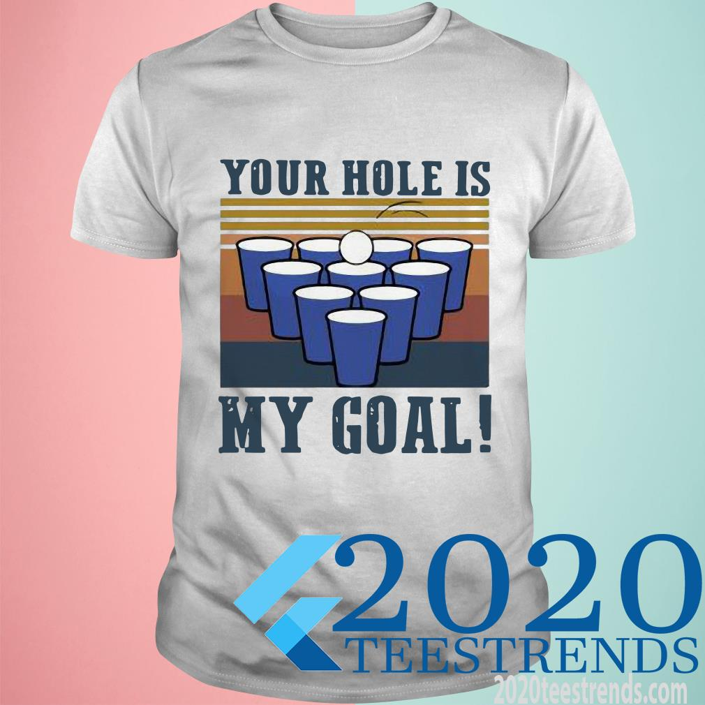 Beer Pong Your Hole Is My Goal Vintage Shirt