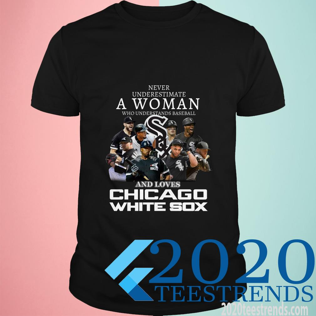 Never Underestimate A Woman Who Understands Baseball And Love Chicago White Sox Shirt