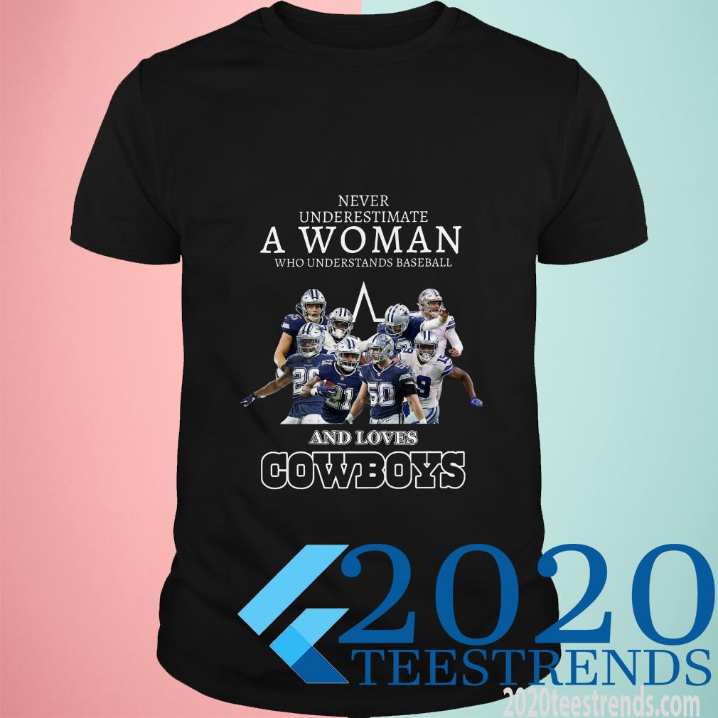 Never Underestimate A Woman Who Understands Baseball And Loves Cowboys Shirt