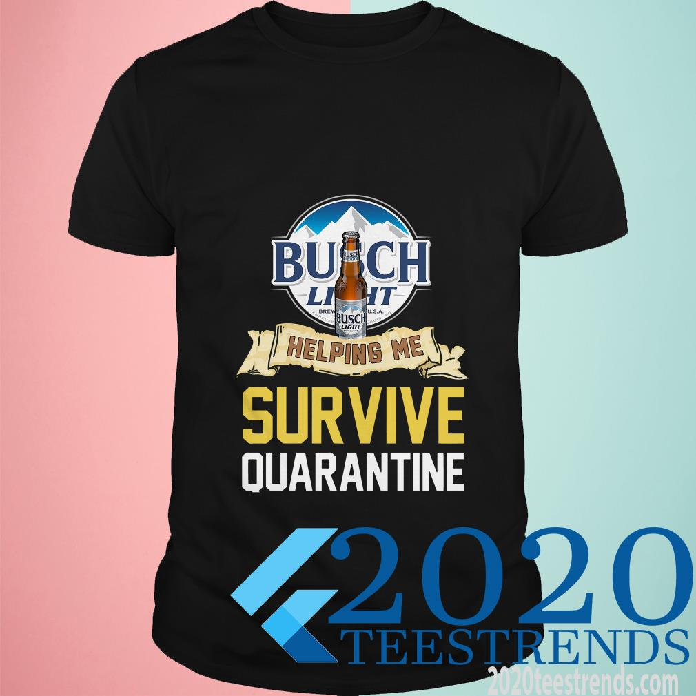 Busch Light Helping Me Survive Quarantine Covid 19 Shirt