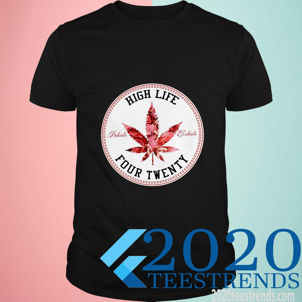 Marijuana Flowers High Life Inhale Exhale Four Twenty Shirt