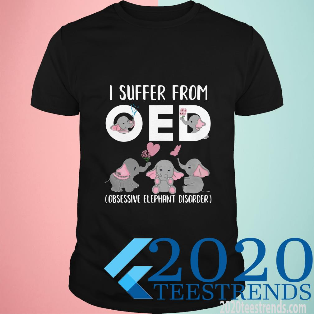 I Suffer From OED Obsessive Elephant Disorder Shirt