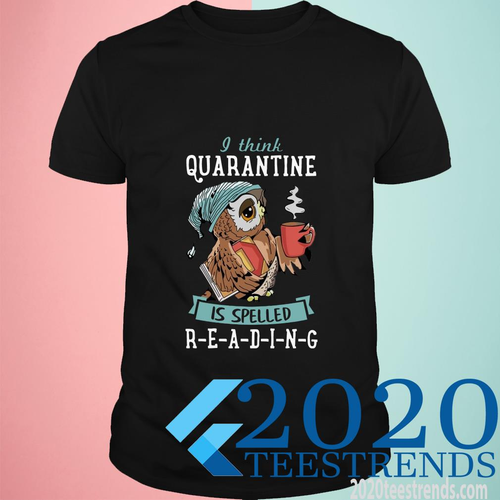 I Think Quarantine Is Spelled Reading Shirt