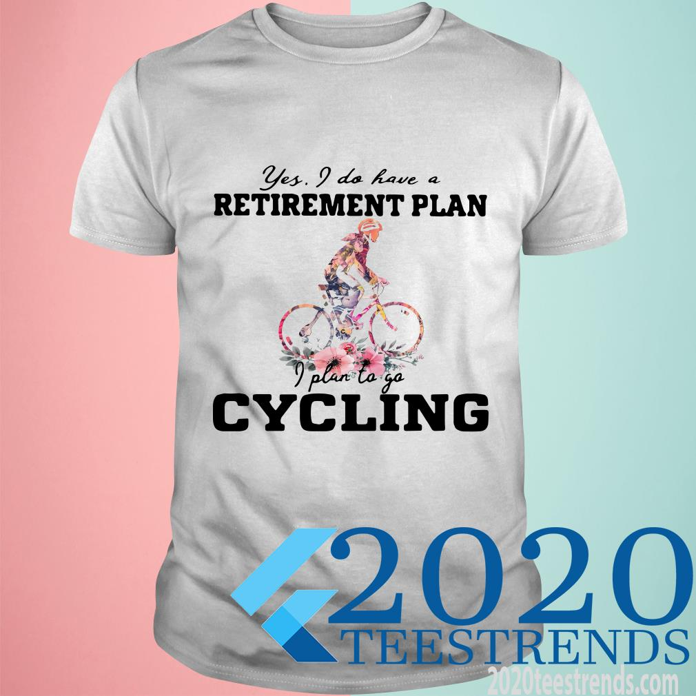 Yes I Do Have A Retirement Plan I Plan To Go Cycling Colors Flower T-Shirt