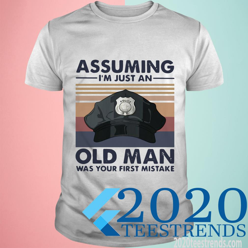 Police Officer Assuming I'm Just An Old Man Was Your First Mistake Vintage T-Shirt