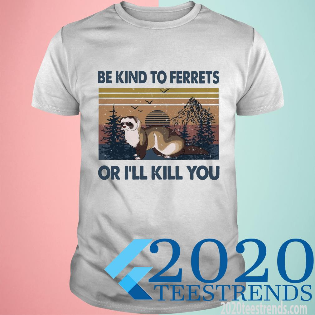 Be Kind To Ferrets Or I'll Kill You Vintage T-Shirt