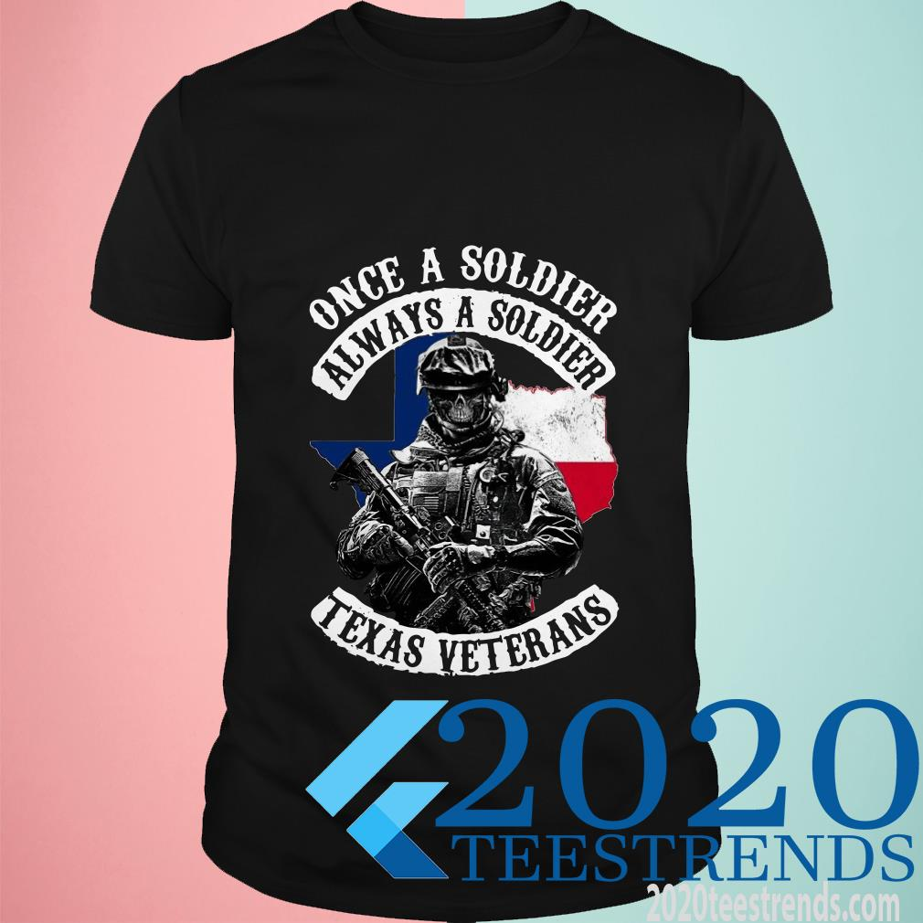 Once A Soldier Always A Soldier Texas Veterans Shirt