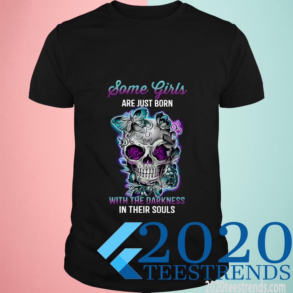 Some Girls Are Just Born With The Darkness Shirt