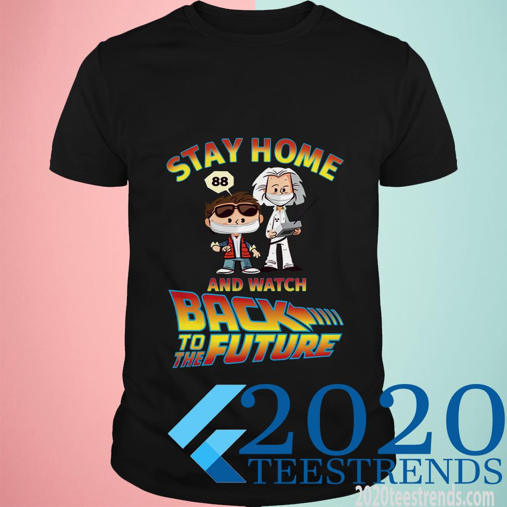 Stay Home And Watch Back To The Future ShirtStay Home And Watch Back To The Future Shirt