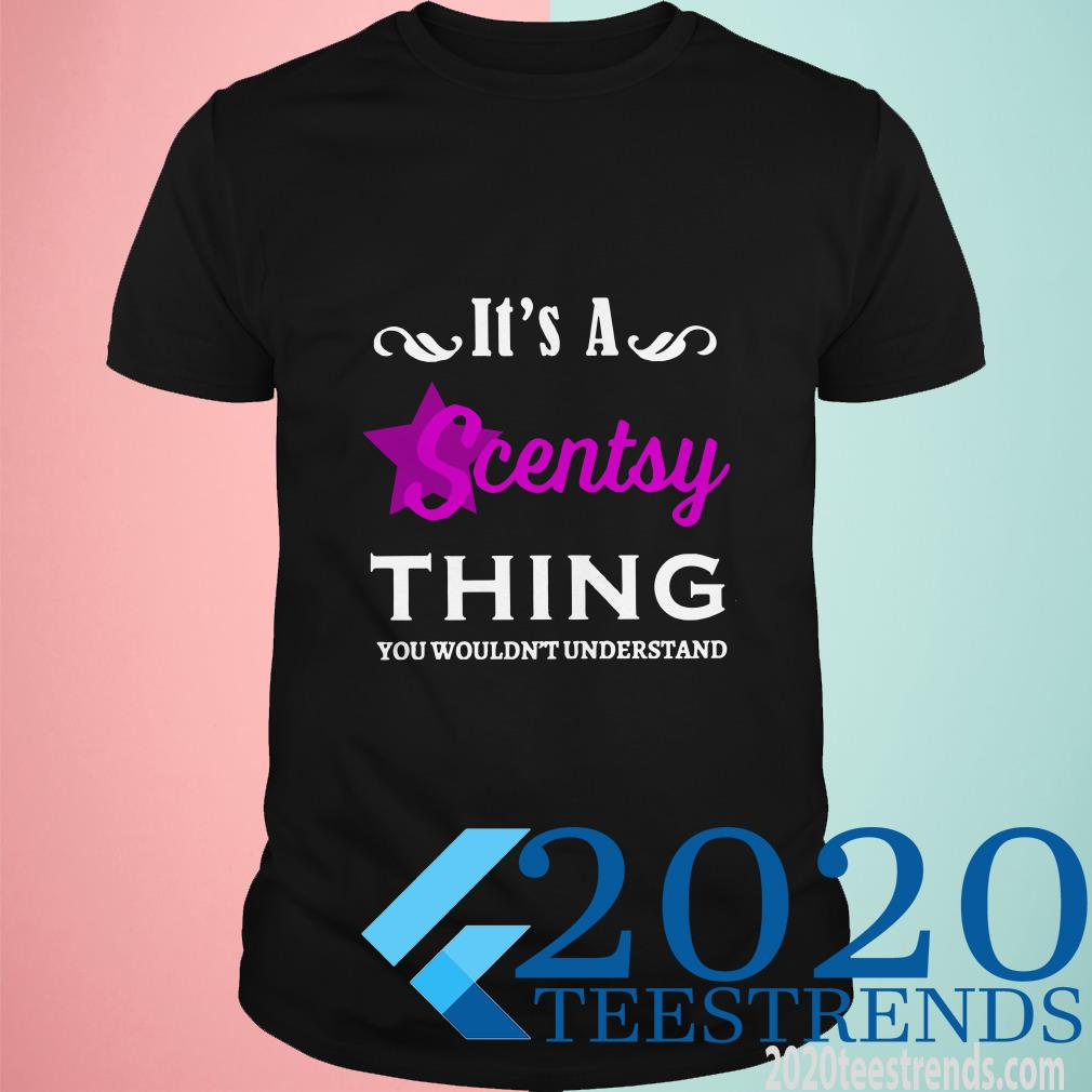 It's A Scentsy Thing You Wouldn't Understand Shirt