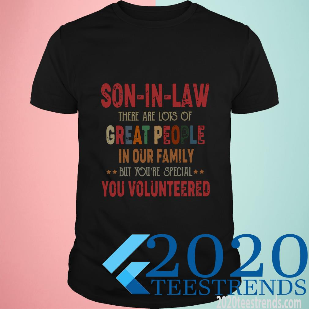 Son-In-Law There Are Lots Of Great People In Your Family You Volunteers T-Shirt