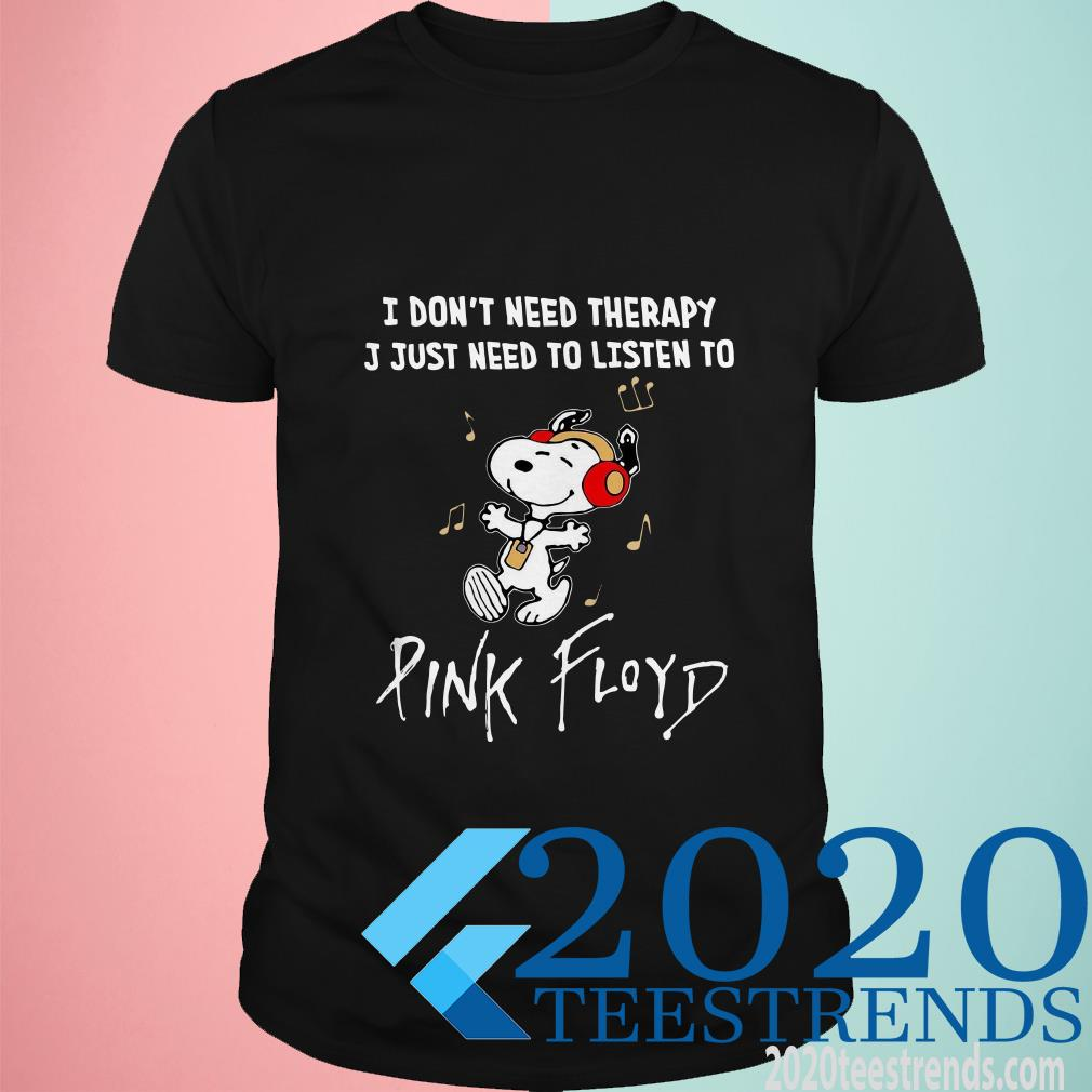 Snoopy I Don't Need Therapy I Just Need To Listen To Pink Floyd Shirt