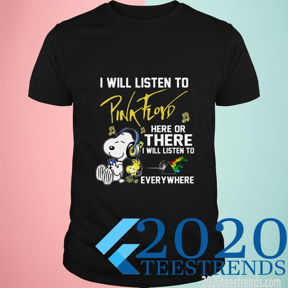 Snoopy I Will Listen To Pink Floyd Here Or There I Will Listen To Everywhere Shirt