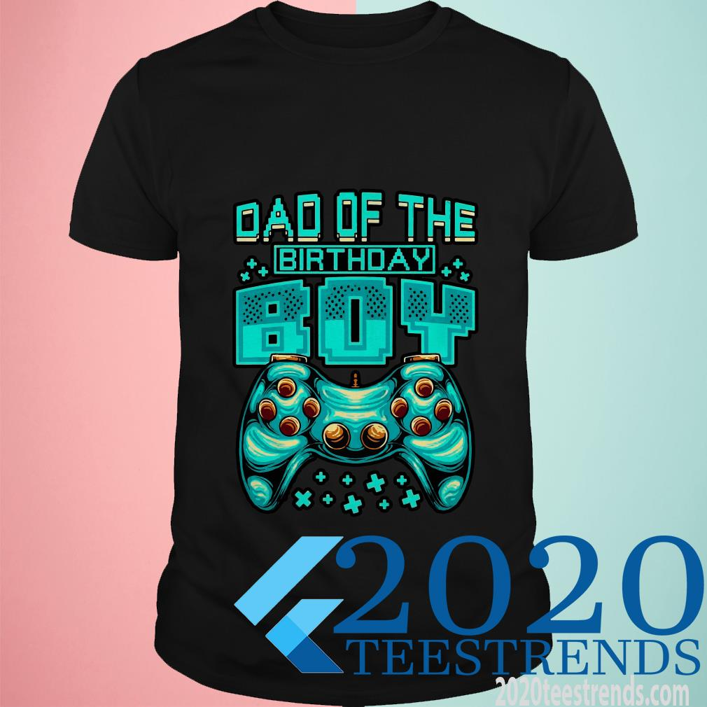 Gamer Boy Dad Of The Birthday Boy Daddy Gaming Father Shirt