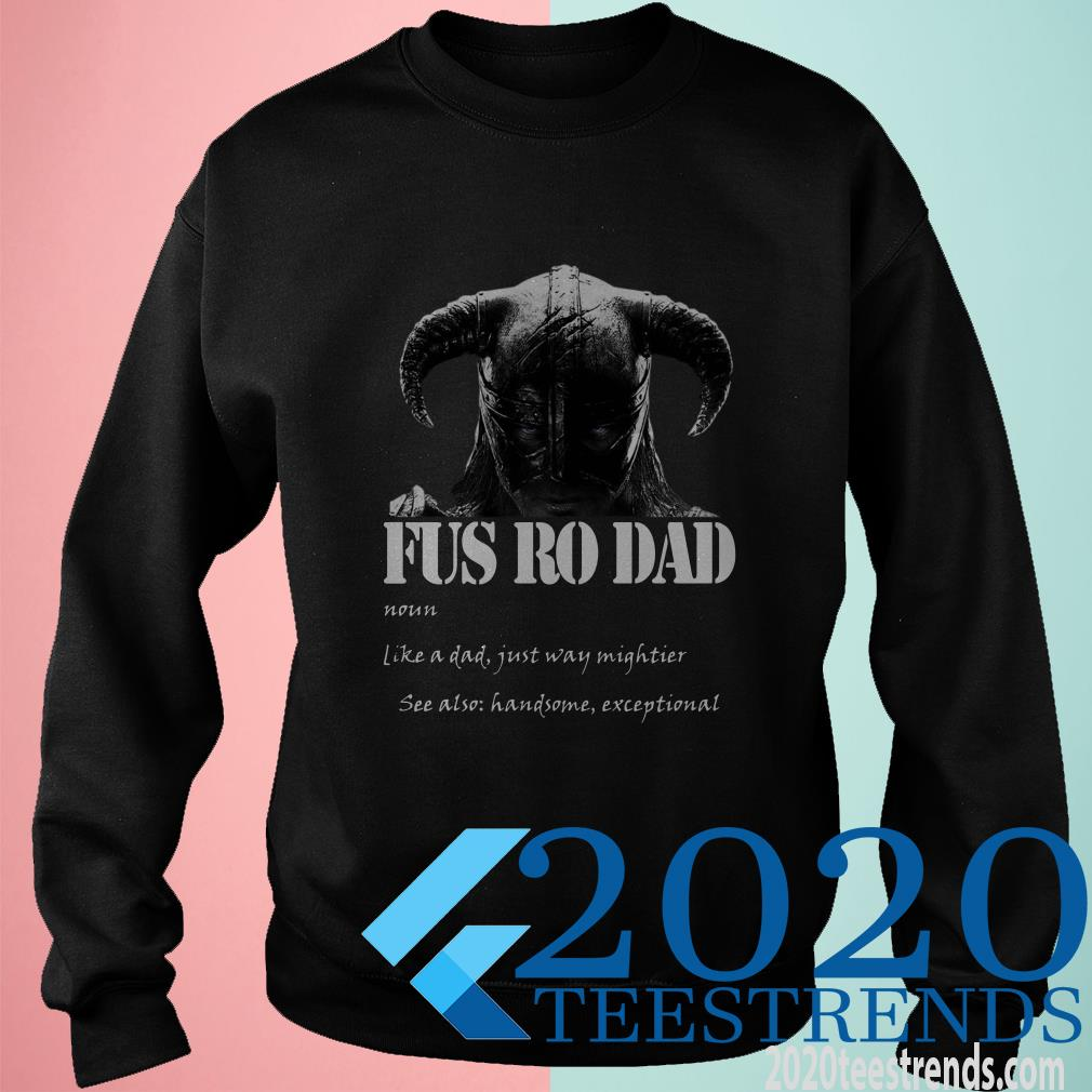 Fus Ro Dad Like A Dad Just Way Mightier T-Shirt