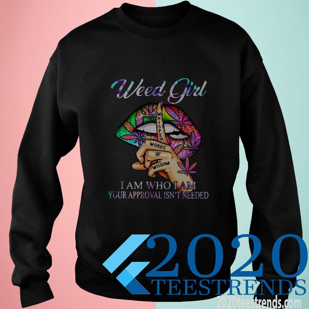 Weed Girl Whisper Words Of Wisdom I Am Who I Am Your Approval Isn't Needed T-Shirt