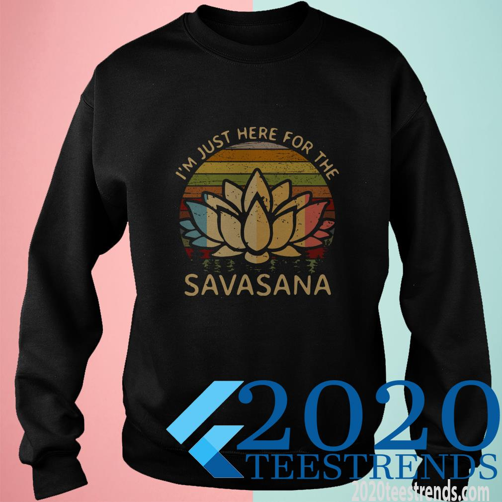 Official I'm Just Here For The Savasana Vintage Shirt ...