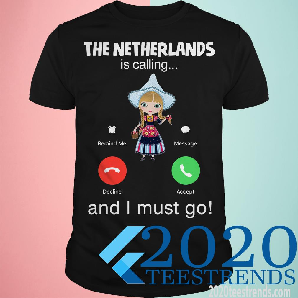 The Netherlands Is Calling And I Must Go Tee Shirt