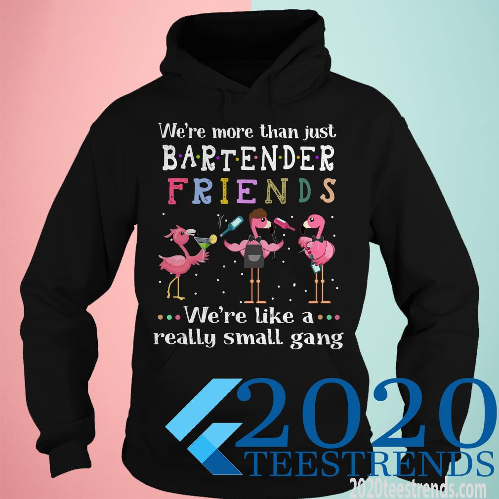 Official Flamingos We're More Than Just Bartender Friends We're Like A Really Small Gang Shirt