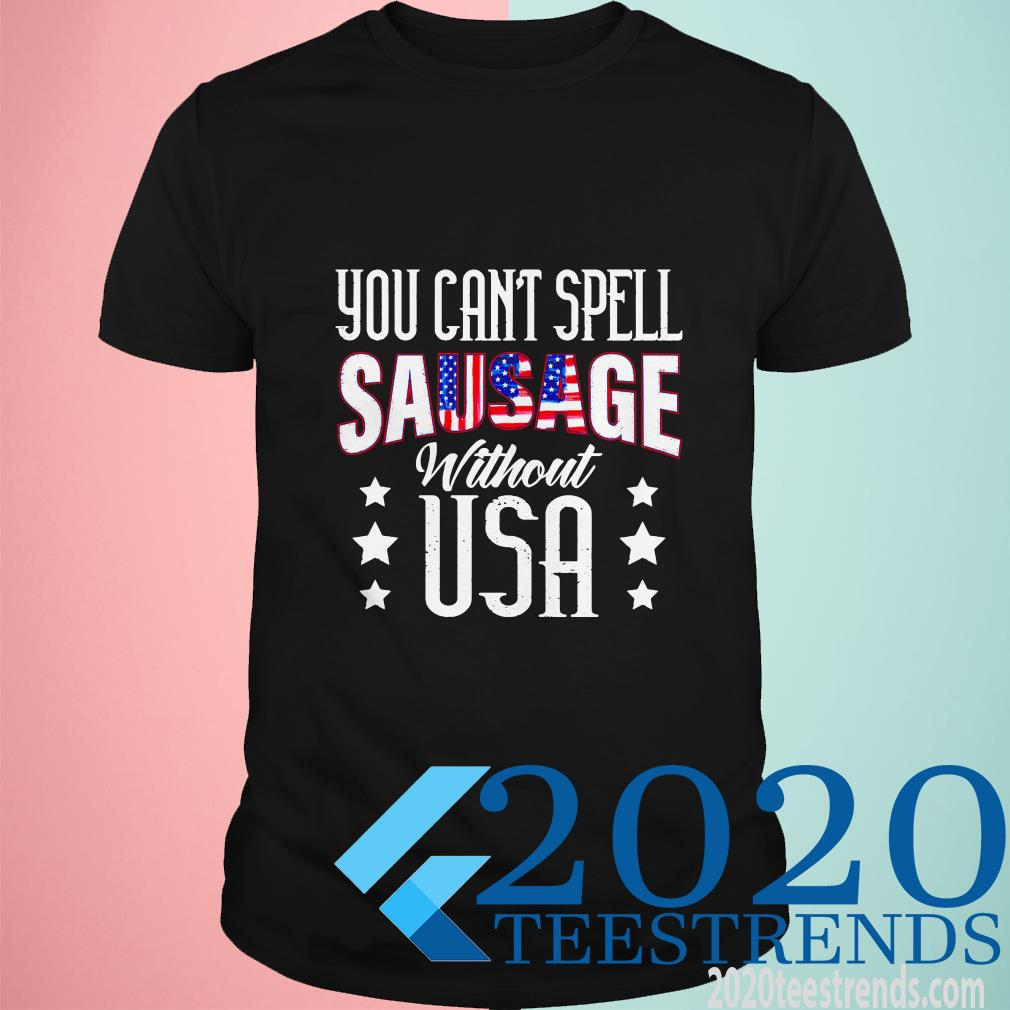 You Can't Spell Sausage Without Usa Shirt