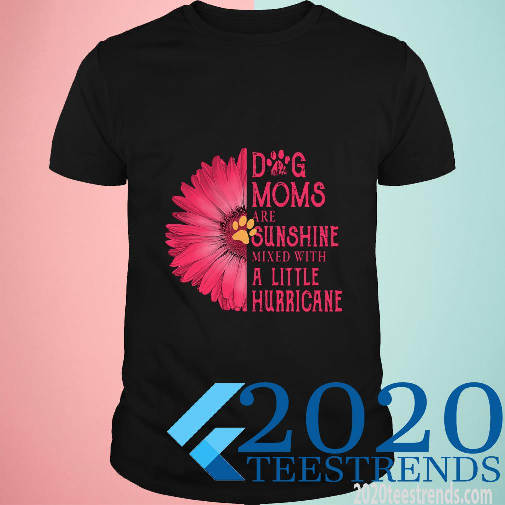 Gerbera Daisy Pink Dog Moms Are Sunshine Mixed With A Little Hurricane Shirt