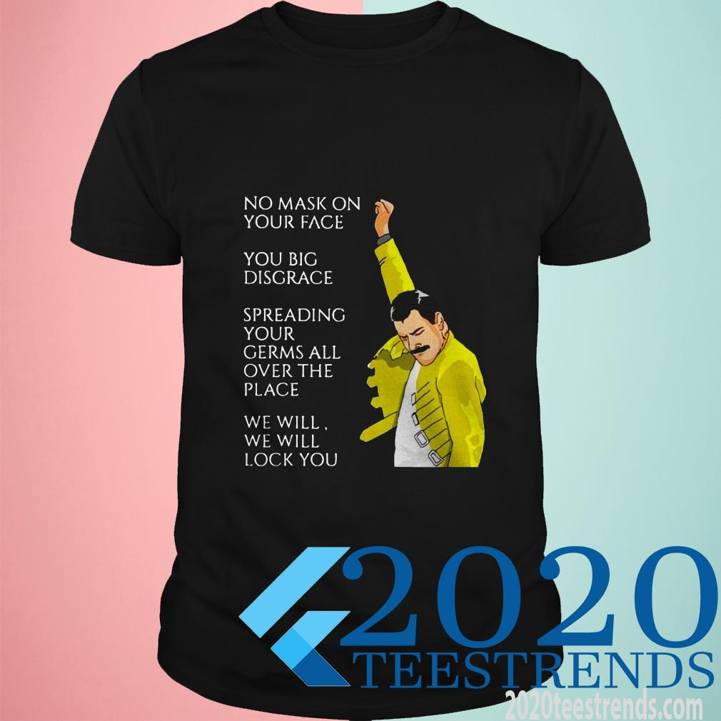 Freddie Mercury No Mask On Your Face You Big Disgrace Spreading T-Shirt