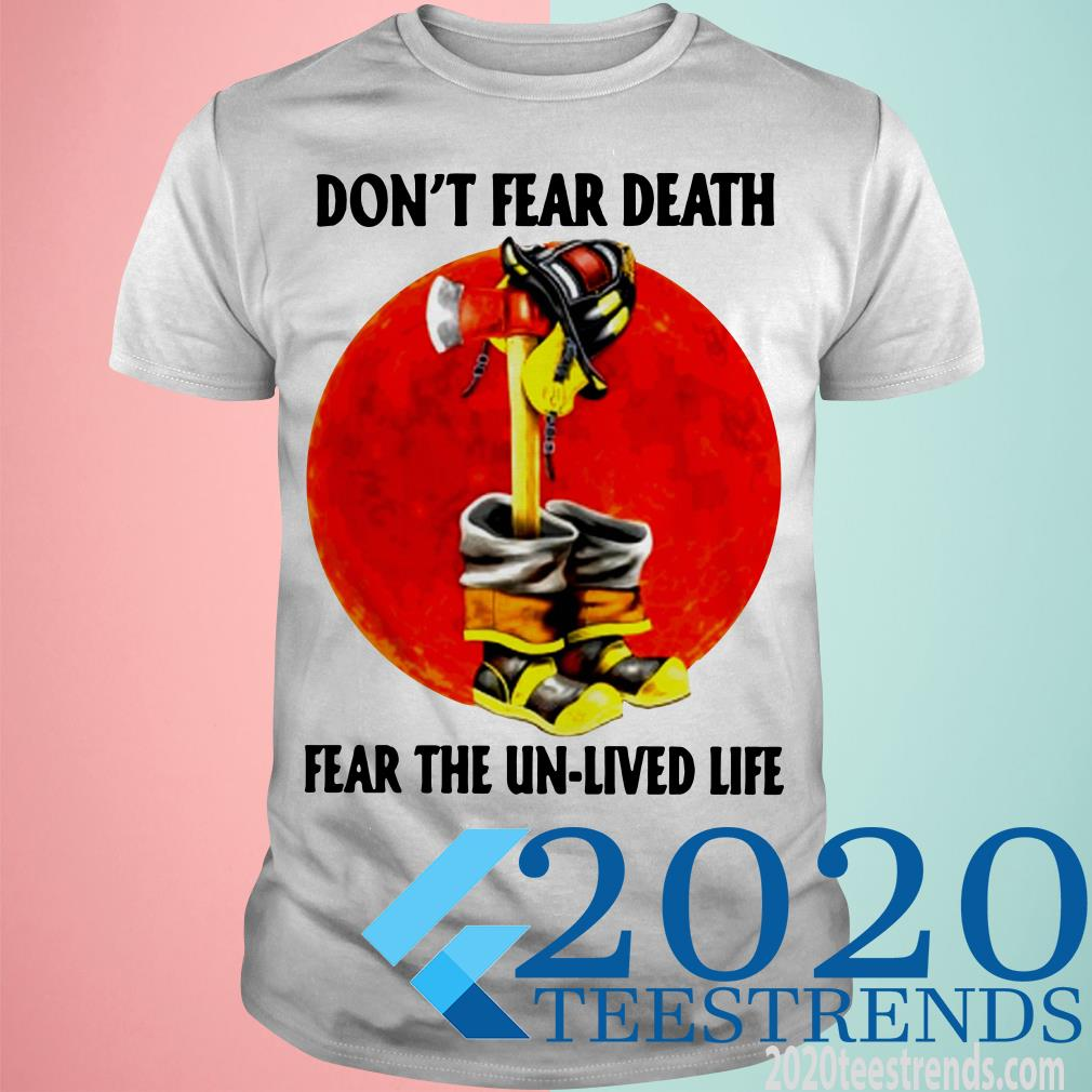 Don't Fear Death Fear The Unlived Life Shirt