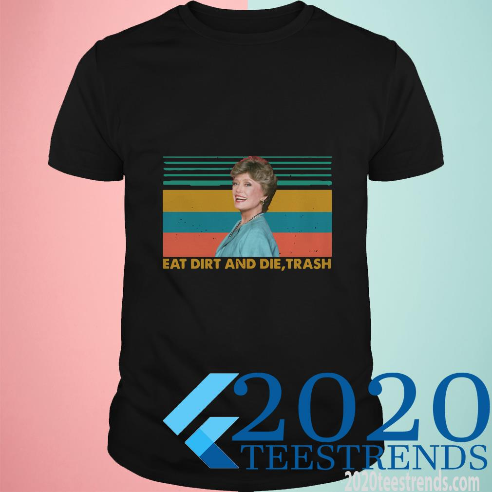 Eat Dirt And Die Trash The Golden Girl Blanche Devereaux Retro Shirt
