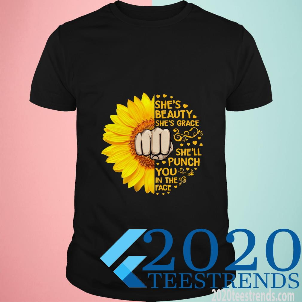 Sunflower She's Beauty She's Grace She'll Punch You In The Face Shirt