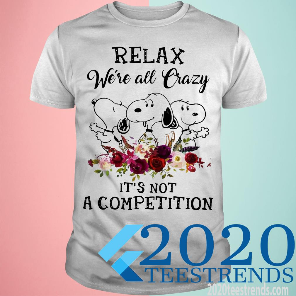 Official Relax Were All Crazy Its Not A Competition Snoopy And Wine Shirt