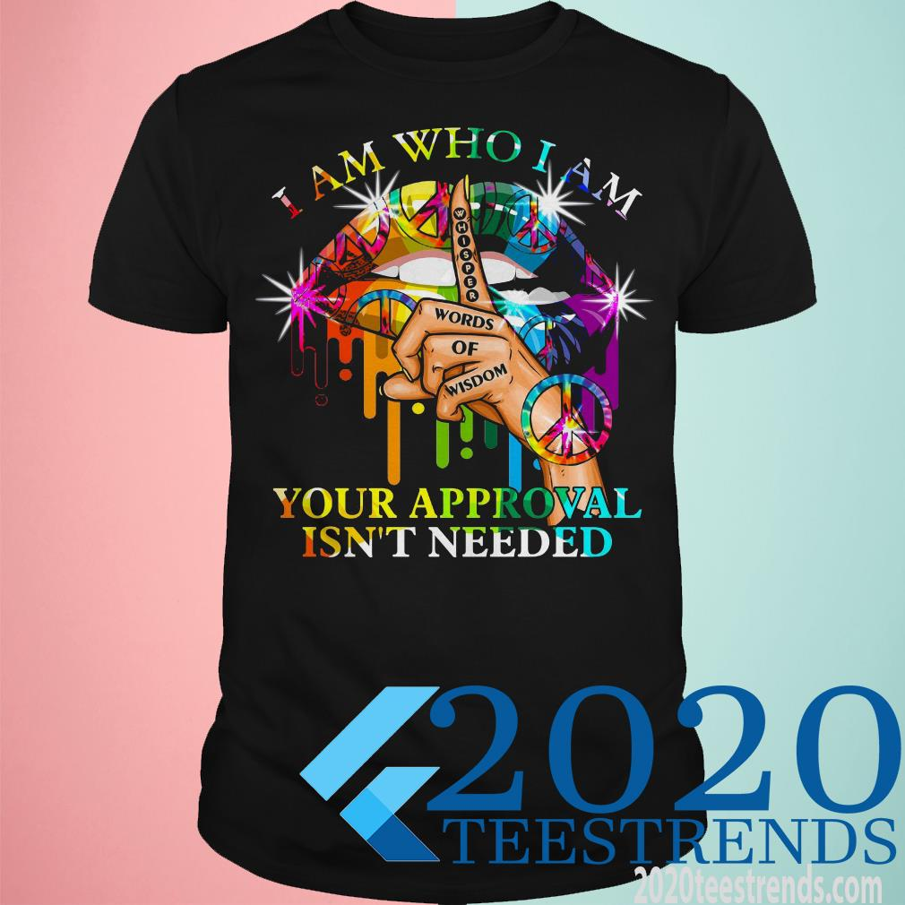 Lips Hippie I Am Who I Am Your Approval Isn't Needed Shirt