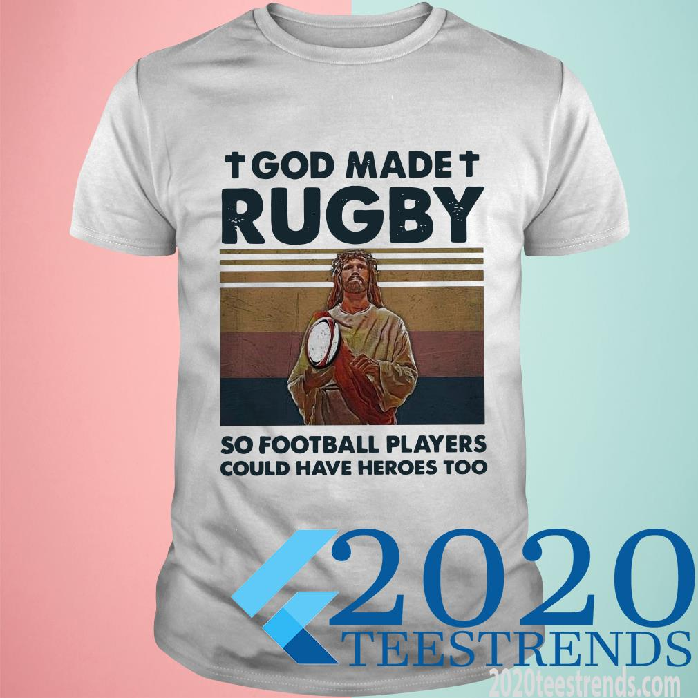 God Made Rugby So Football Players Could Have Heroes Too Vintage T-Shirt