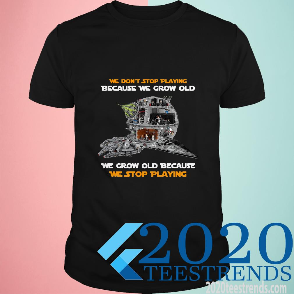 Official We Don't Stop Playing Because We Grow Old We Grow Old Because We Stop Playing T-Shirt