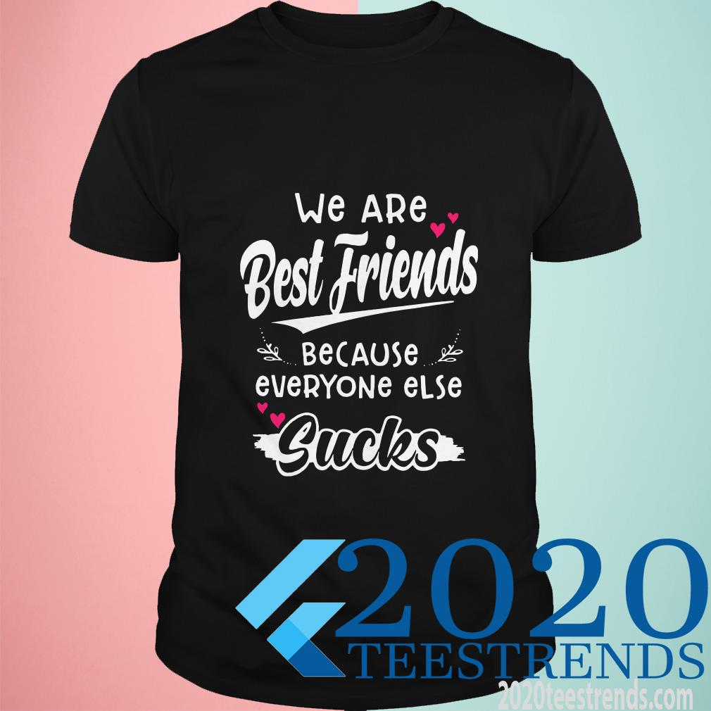 We Are Best Friends Because Everyone Else T-Shirt