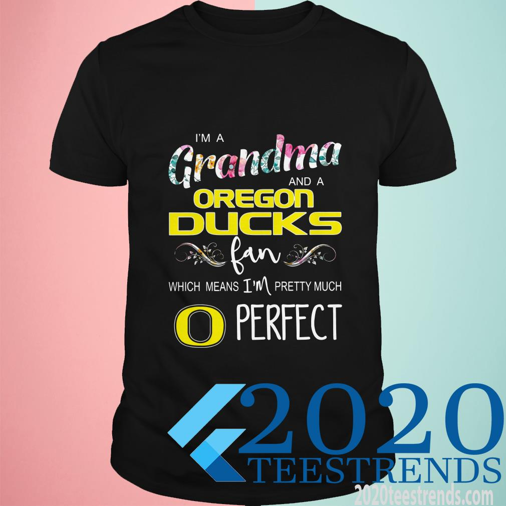 Floral I'm A Grandma And A Oregon Ducks Fan Which Means I'm Perfect T-Shirt