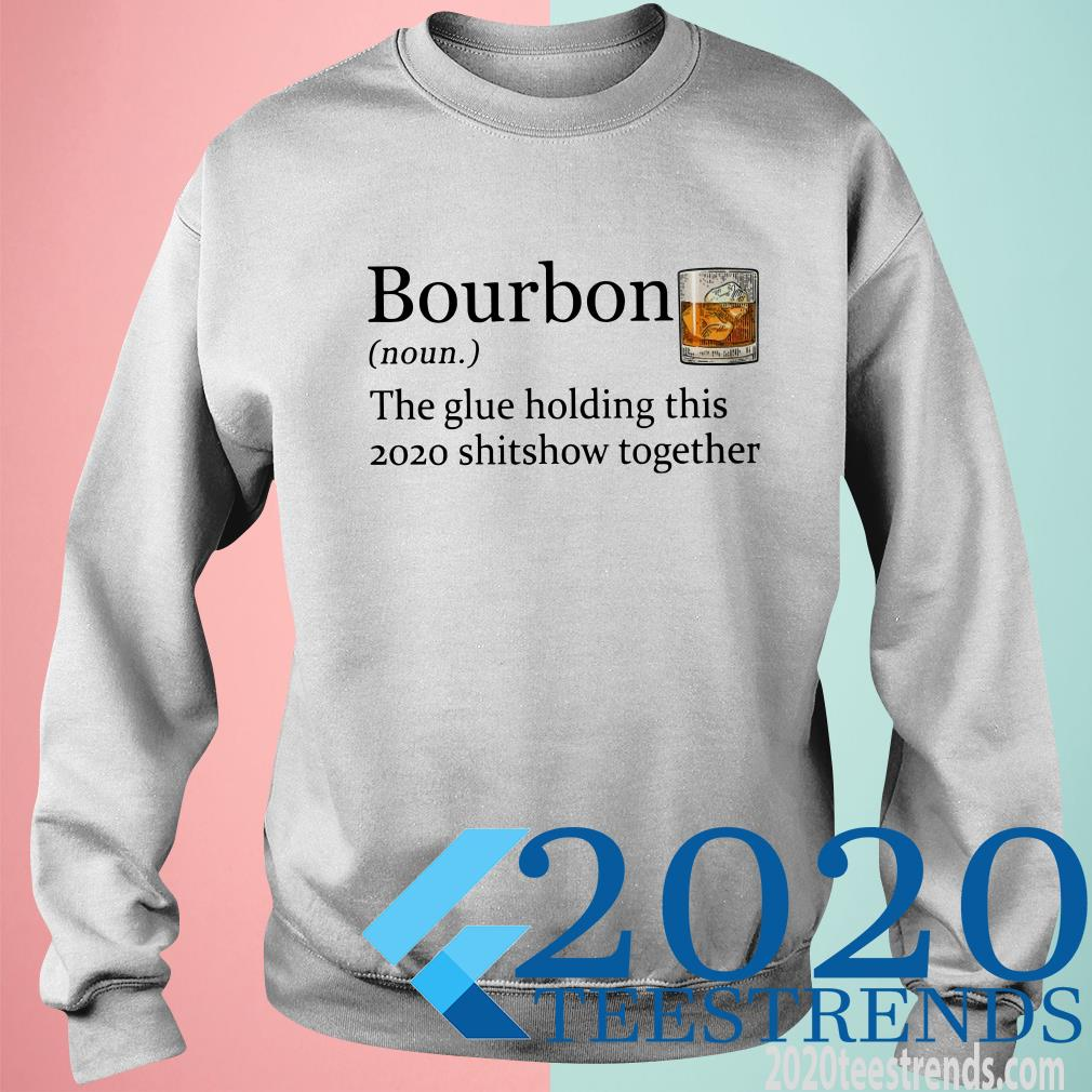 Official Bourbon The Glue Holding This 2020 Shitshow Together T-Shirt