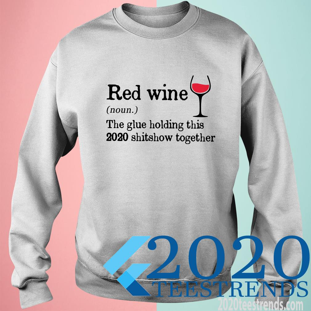 Red Wine The Glue Holding This 2020 Shitshow Together T-Shirt