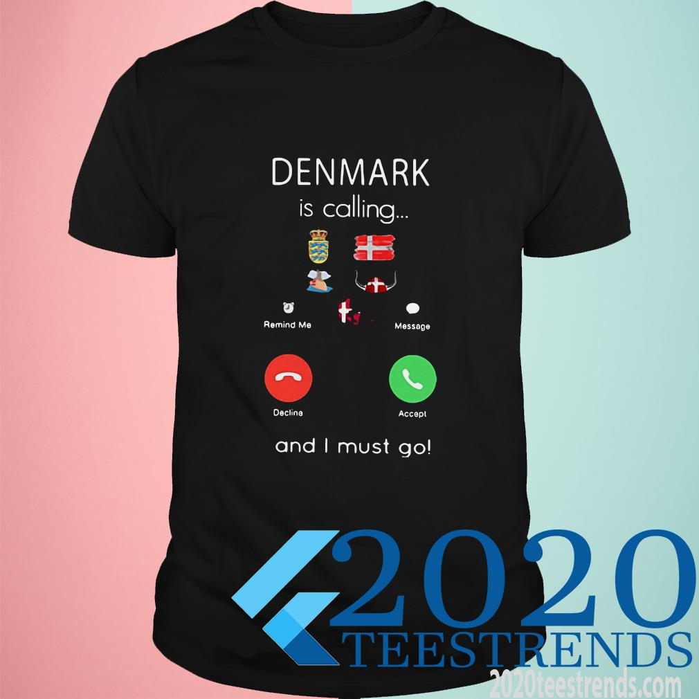 Denmark Is Calling And I Must Go Shirt