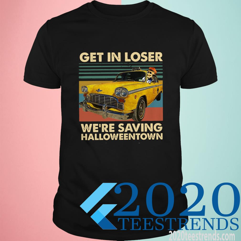 Get In Loser We're Saving Halloweentown Vintage Shirt