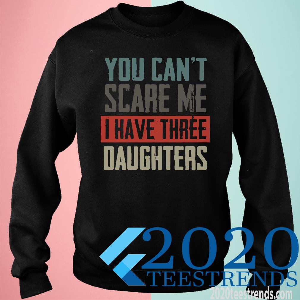 You Can't Scare Me I Have Three Daughters Sweater