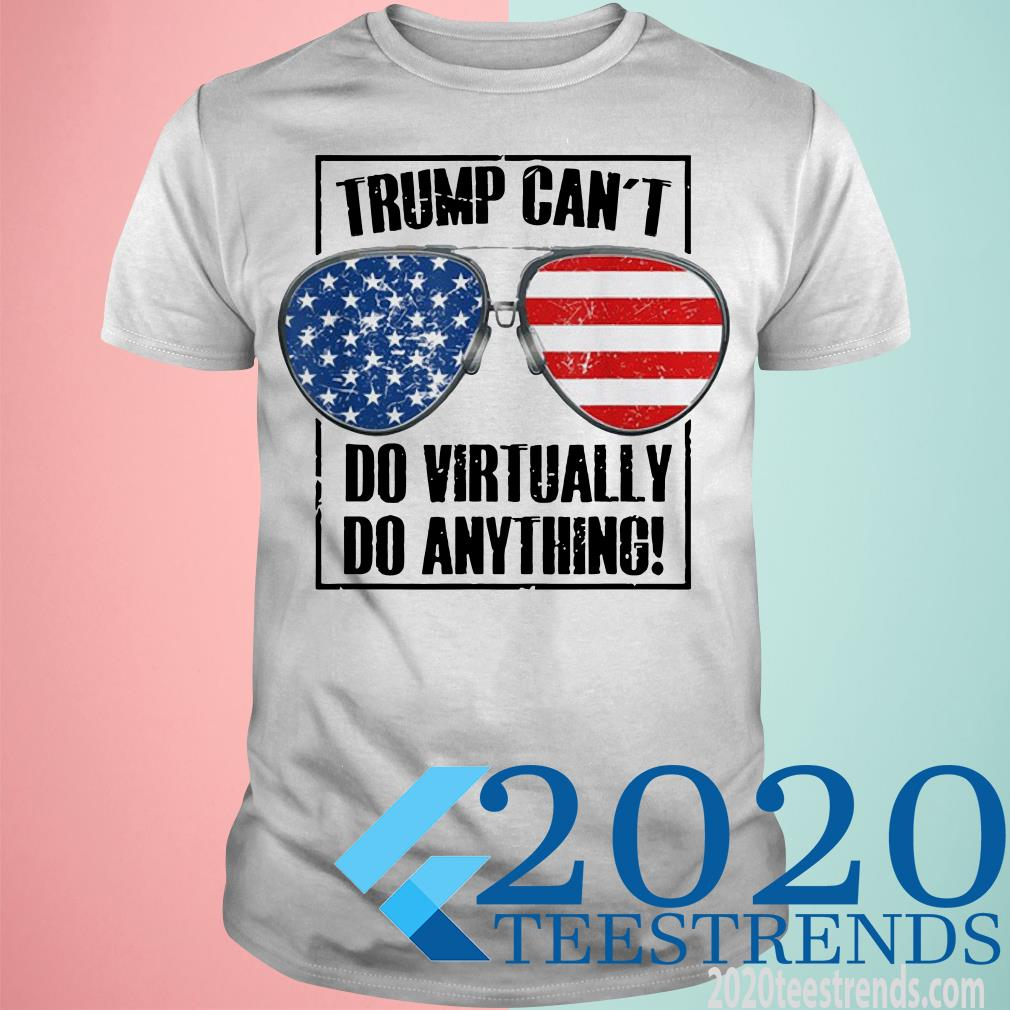 Trump Can't Do Virtually Anything Presidential 2020 Shirt