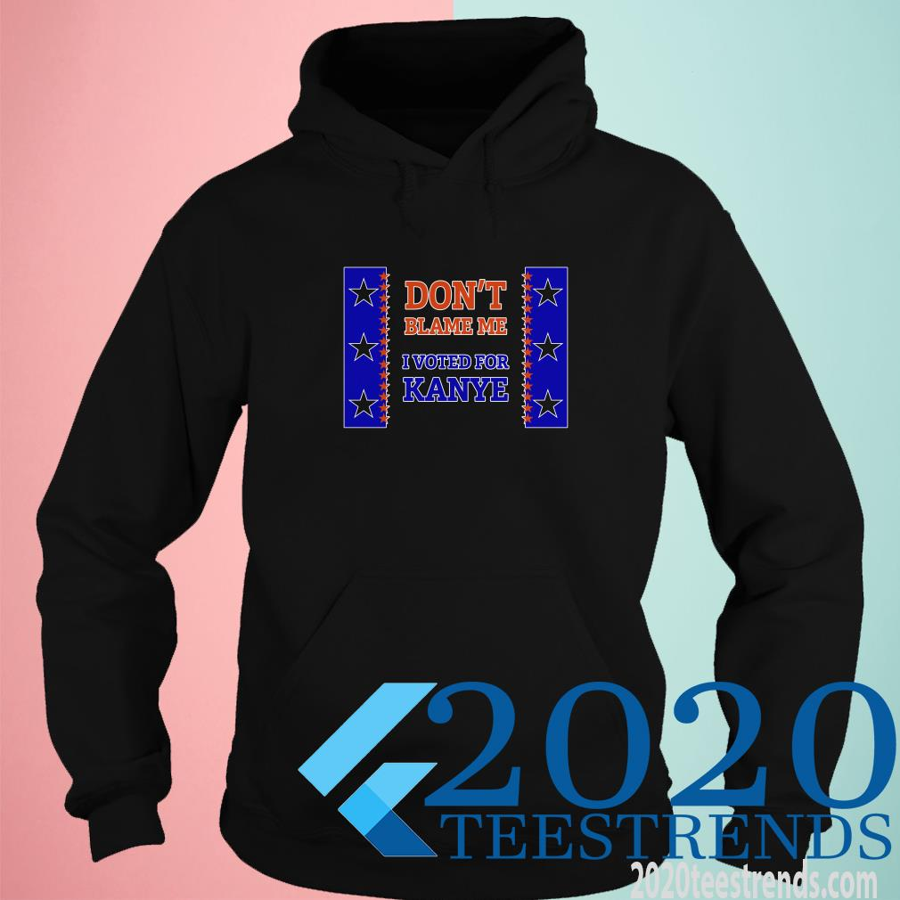 Don't Blame Me I Voted For Kanye Hoodie